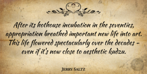 Art Quotes, Jerry Saltz Quote About Art, Important, New Life: After Its Hothouse Incubation In...