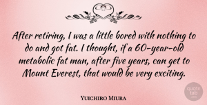 Yuichiro Miura Quote About Men, Years, Bored: After Retiring I Was A...