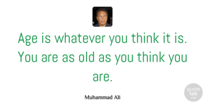 Greatness Quotes, Muhammad Ali Quote About Birthday, Uplifting, Greatness: Age Is Whatever You Think...