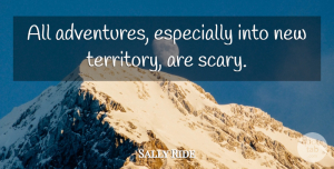 Travel Quotes, Sally Ride Quote About Travel, Adventure, History: All Adventures Especially Into New...