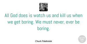 Chuck Palahniuk Quote About Life, Optimistic, Bored: All God Does Is Watch...