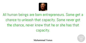 Beings Quotes, Muhammad Yunus Quote About Beings, Chance, Human, Knew, Unleash: All Human Beings Are Born...