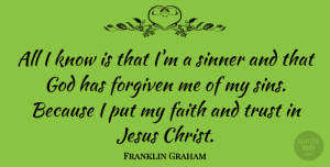 Trust Quotes, Franklin Graham Quote About Faith, Forgiven, God, Jesus, Sinner: All I Know Is That...