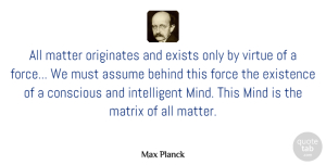 Science Quotes, Max Planck Quote About Inspirational, Science, Intelligent: All Matter Originates And Exists...