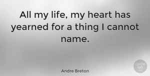 Love Quotes, Andre Breton Quote About Love, Heart, Names: All My Life My Heart...
