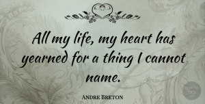 Heart Quotes, Andre Breton Quote About Love, Heart, Names: All My Life My Heart...
