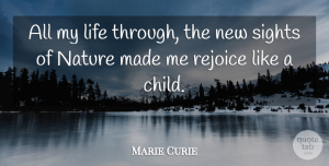 Children Quotes, Marie Curie Quote About Life, Nature, Children: All My Life Through The...