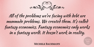 Michele Bachmann Quote About Reality, Debt, World: All Of The Problems Were...