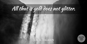 Travel Quotes, J. R. R. Tolkien Quote About Being Strong, Travel, Roots: All That Is Gold Does...