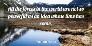 Time Quotes, Victor Hugo Quote About Strength, Time, Powerful: All The Forces In The...