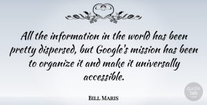 Bill Maris Quote About Information, Mission, Organize: All The Information In The...