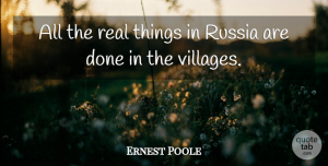 Russia Quotes, Ernest Poole Quote About Real, Russia, Done: All The Real Things In...