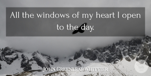 Opportunity Quotes, John Greenleaf Whittier Quote About Inspirational, Heart, Opportunity: All The Windows Of My...