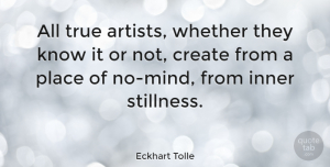 Inspirational Quotes, Eckhart Tolle Quote About Inspirational, Life, Spiritual: All True Artists Whether They...