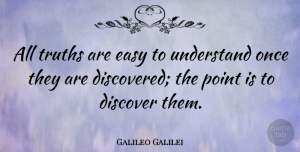 Truth Quotes, Galileo Galilei Quote About Inspirational, Truth, Science: All Truths Are Easy To...