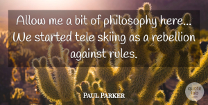 Against Quotes, Paul Parker Quote About Against, Allow, Bit, English Athlete, Rebellion: Allow Me A Bit Of...