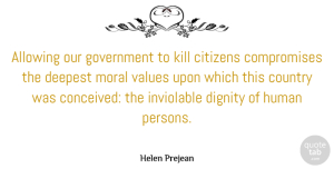 Allowing Quotes, Helen Prejean Quote About Allowing, Citizens, Country, Deepest, Dignity: Allowing Our Government To Kill...