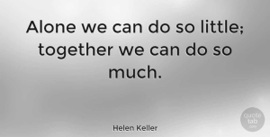 Leadership Quotes, Helen Keller Quote About Inspirational, Leadership, Loyalty: Alone We Can Do So...
