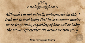 Actual Quotes, Neil deGrasse Tyson Quote About Actual, Although, Badly, Movies, Regardless: Although Im Not Actually Embarrassed...