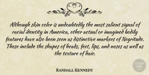 Actual Quotes, Randall Kennedy Quote About Actual, Although, Bodily, Features, Imagined: Although Skin Color Is Undoubtedly...