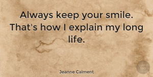 Jeanne Calment Quote About Happiness, Smile, Laughter: Always Keep Your Smile Thats...