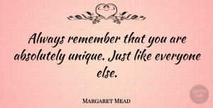 Margaret Mead Quote About Inspirational, Funny, Inspiring: Always Remember That You Are...