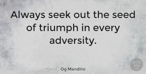 Wisdom Quotes, Og Mandino Quote About Wisdom, Adversity, Seize The Day: Always Seek Out The Seed...