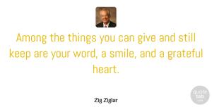 Zig Ziglar Quote About Gratitude, Grateful, Heart: Among The Things You Can...