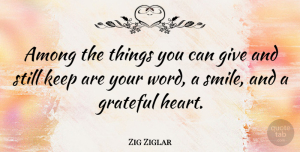 Heart Quotes, Zig Ziglar Quote About Gratitude, Grateful, Heart: Among The Things You Can...