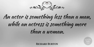 Richard Burton Quote About Welsh Actor: An Actor Is Something Less...