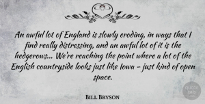 Looks Quotes, Bill Bryson Quote About Iowa, Space, Looks: An Awful Lot Of England...