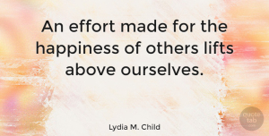 Happiness Quotes, Lydia M. Child Quote About Happiness, Happy, Helping Others: An Effort Made For The...