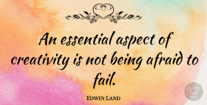 Edwin Land Quote About Inspiring, Courage, Failure: An Essential Aspect Of Creativity...