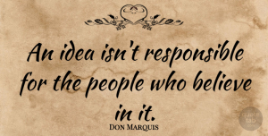 Science Quotes, Don Marquis Quote About Believe, Responsibility, Science: An Idea Isnt Responsible For...