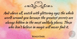 Believe Quotes, Roald Dahl Quote About Inspirational, Life, Believe: And Above All Watch With...
