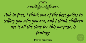 Peter Shaffer Quote About Children, Thinking, Purpose: And In Fact I Think...