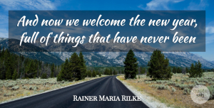 Nature Quotes, Rainer Maria Rilke Quote About New Year, Nature, New Beginnings: And Now We Welcome The...