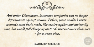 Against Quotes, Kathleen Sebelius Quote About Against, Basic, Charge, Companies, Cover: And Under Obamacare Insurance Companies...