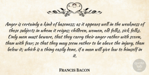 Francis Bacon Quote About Children, Anger, Men: Anger Is Certainly A Kind...
