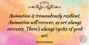 Art Quotes, Ralph Bakshi Quote About Art, Resilient, Animation: Animation Is Tremendously Resilient Animation...