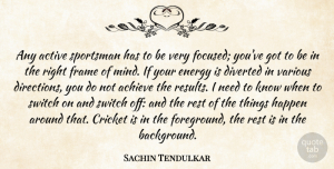 Success Quotes, Sachin Tendulkar Quote About Life, Success, Focus: Any Active Sportsman Has To...