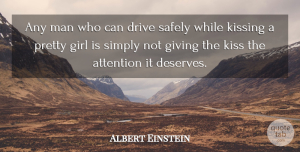 Albert Einstein Quote About Life, Cute, Romantic: Any Man Who Can Drive...