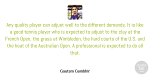Australian Quotes, Gautam Gambhir Quote About Adjust, Australian, Clay, Courts, Expected: Any Quality Player Can Adjust...