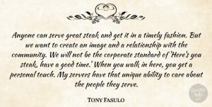 Tony Fasulo Quote About Ability, Anyone, Care, Corporate, Create: Anyone Can Serve Great Steak...