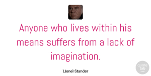 Lionel Stander Quote About Lack, Means, Suffers: Anyone Who Lives Within His...