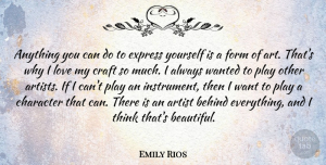 Art Quotes, Emily Rios Quote About Beautiful, Art, Character: Anything You Can Do To...