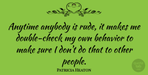 Patricia Heaton Quote About People, Rude, Behavior: Anytime Anybody Is Rude It...