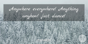 Love Quotes, Rajneesh Quote About Love, Just Dance: Anywhere Everywhere Anything Anyhow Just...