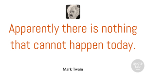 Positivity Quotes, Mark Twain Quote About Life, Positivity, Today: Apparently There Is Nothing That...