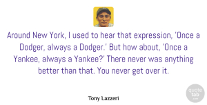 Tony Lazzeri Quote About undefined: Around New York I Used...